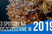 Oszczędzanie pieniędzy w 2019 roku